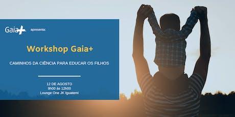 Workshop Gaia+: Caminhos da Ciência para Educar os Filhos ingressos