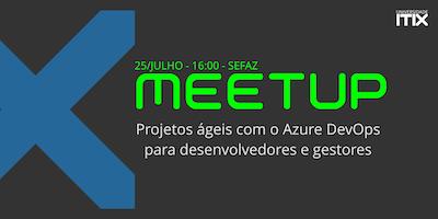 MEETUP: Projetos ágeis com o Azure DevOps para desenvolvedores e gestores
