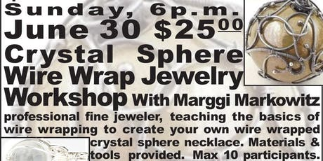 Crystal Sphere Wire Wrapping Class- Marggi Markowitz-Ipso Facto tickets