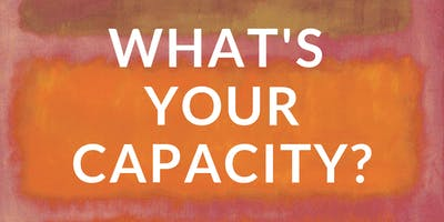 Art and Faith Open Sessions: What's Your Capacity?