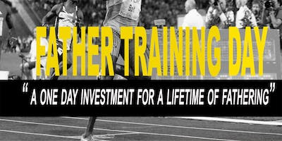 "Father Training Day ""A One Day Investment For A LifeTime of Fathering"""