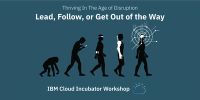 IBM Cloud Incubator Workshop: Lead, Follow or Get Out of the Way