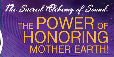 The Sacred Alchemy of Sound: The Power of Honoring Mother Earth!