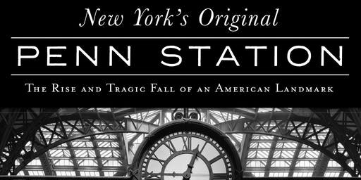 New York's Penn Station: The Rise and Fall of an American Landmark - A Book Talk