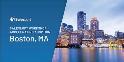 Boston SalesLoft Workshop: Accelerating Adoption