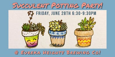 Succulent Potting Party @ Eureka Heights Brewery!