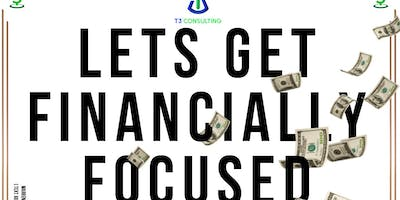 """""""LET'S GET FINANCIALLY FOCUSED!"""""""