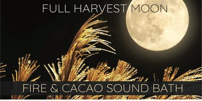 Full Harvest Moon ~ Cacao & Fire Ceremony Sound Bath