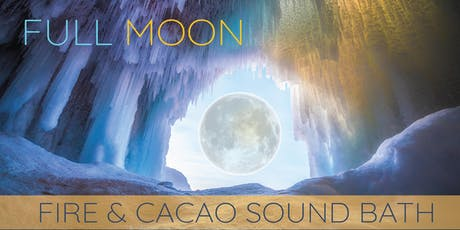 Full Cold Moon ~ Cacao & Fire Ceremony Sound Bath tickets