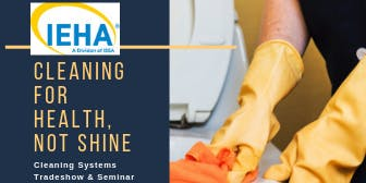 IEHA - Cleaning for Health, Not Shine Cleaning Systems Tradeshow & Seminar