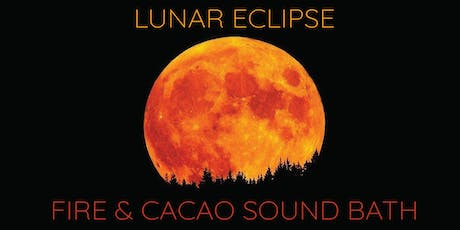 Lunar Eclipse ~ Cacao & Fire Ceremony Sound Bath tickets
