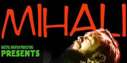 Grateful Mountain Productions presents MIHALI 6/20/2019 THURSDAY