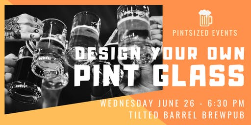 Design Your Own Pint Glass At Tilted Barrel!