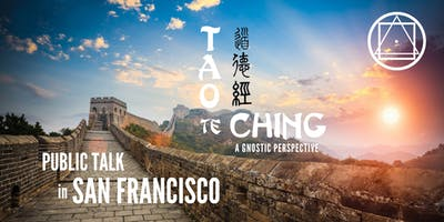 "Public Talk in San Francisco - ""Tao Te Ching, a Gnostic Perspective"""