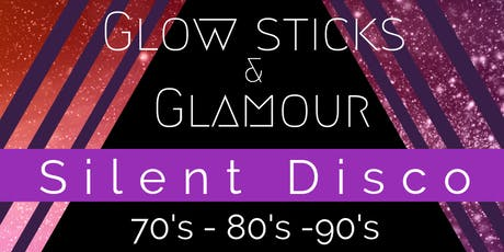 Glow Sticks & Glamour - Silent Disco tickets
