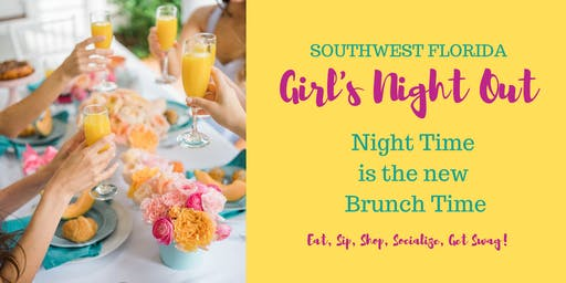 "SWFL Girl's Night Out Free Networking Social: ""Night Time is the New Brunch Time!"""
