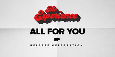 """The Experience & Great Energy Group Present: """"All For You"""" EP Release Party"""