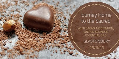 Journey Home to the Sacred with Cacao, Meditation, Sacred Sound & Essential Oils 25/6/19