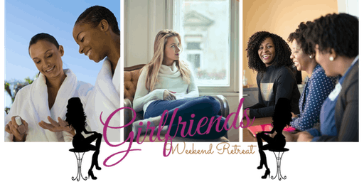 3rd Annual Girlfriends Weekend Retreat