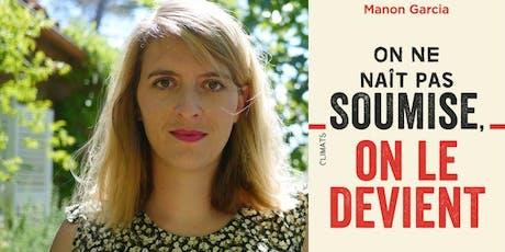 Manon Garcia - On ne nait pas soumise on le devient billets