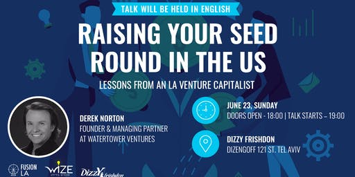 Raising your Seed round in the US - Lessons from Derek Norton - LA Venture Capitalist
