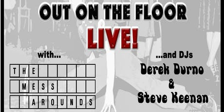 Out On The Floor Live with The Mess Arounds & guest DJs Derek Durno and Steve Keenan tickets