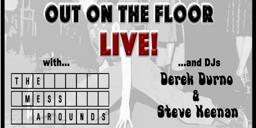 Out On The Floor Live with The Mess Arounds & guest DJs Derek Durno and Steve Keenan