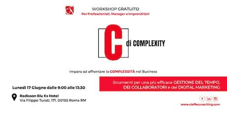 """WORKSHOP GRATUITO """"C di Complexity"""": strumenti inediti per Imprenditori, Manager e Professionisti biglietti"""