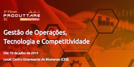 3o Fórum Produttare SC: Gestão de Operações, Tecnologia e Competitividade ingressos