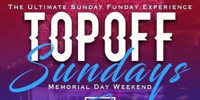 TOP OFF SUNDAYS: MEMORIAL DAY WEEKEND EDITION