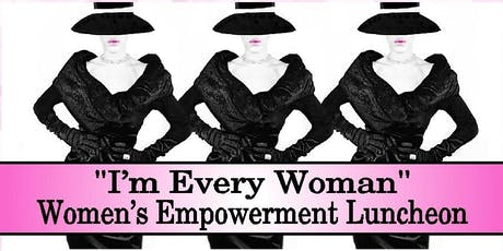 """I'm Every Woman"" Women's Empowerment Luncheon and Fundraiser 2019 tickets"