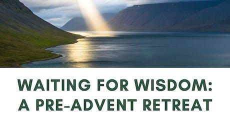 Waiting for Wisdom: A Pre-Advent  Retreat tickets
