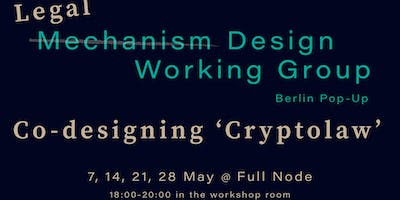 Mechanism Design Working Group [Berlin]: Co-Designing 'Cryptolaw' May Pop-Up