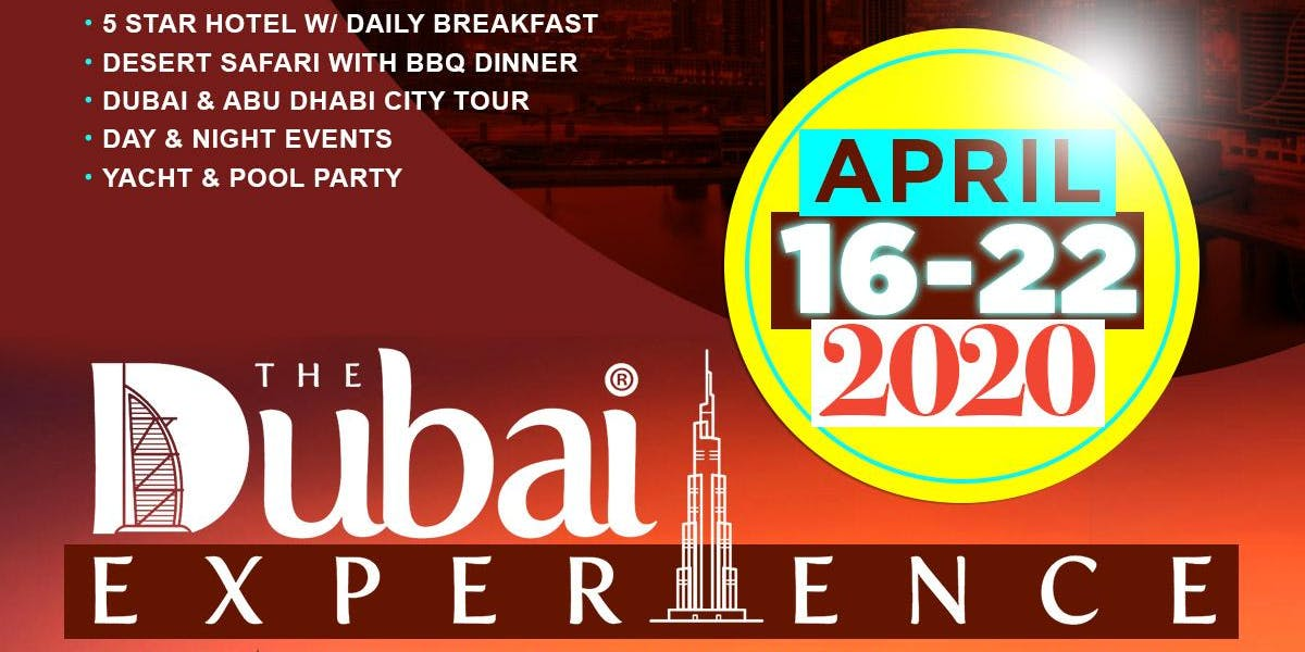 THE DUBAI EXPERIENCE APRIL 16 - 22, 2020  Stop Existing and Start Living