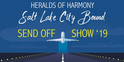 TICKETS MAY BE AVAILABLE AT THE DOOR Heralds of Harmony International Send Off Show!