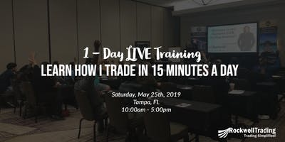 Learn How I Trade In Just 15 Minutes A Day - TAMPA, May 25th