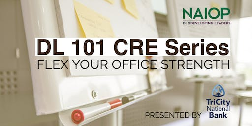 DL CRE 101 Series: Flex Your Office Strength