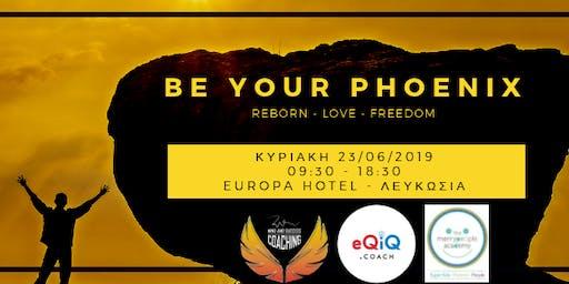 Be Your Phoenix (reborn - love- freedom)