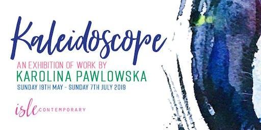 Kaleidoscope - Exhibition of Expressive Art by Karolina Pawlowska