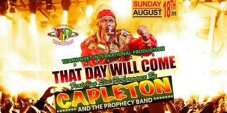 THAT DAY WILL COME LIVE PERFORMANCE BY CAPLETON AND FRIENDS ALONG SIDE THE PROPHECY BAND tickets