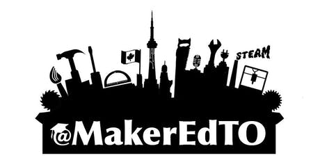 MakerEdTO 2019 - Toronto's 4th Annual Maker Education Conference tickets