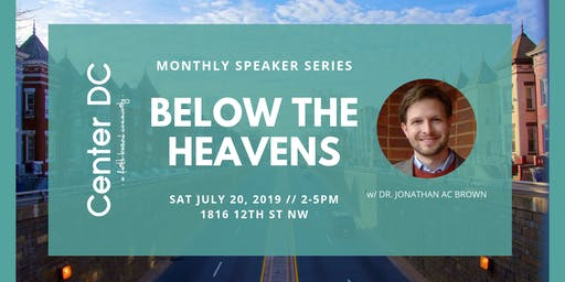 Below The Heavens w/ Dr. Jonathan AC Brown // 7.20.19