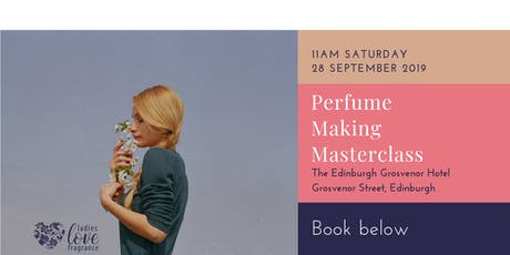 Perfume Making Masterclass - Edinburgh Saturday 28 September at 11am tickets