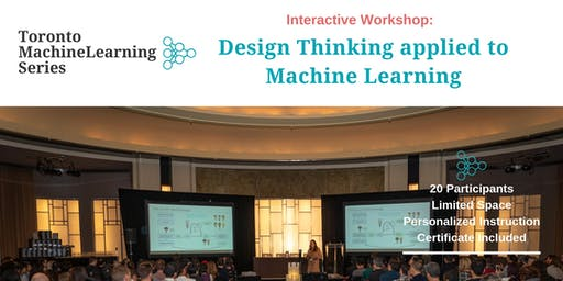 Design Thinking Applied to AI & Machine Learning: TMLS 2019 Workshop
