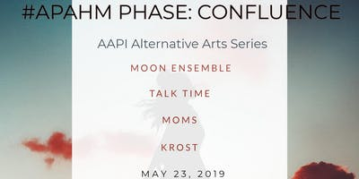 APAHM Phase: Featuring Moon Ensemble, Talk Time, MOMS, Krost