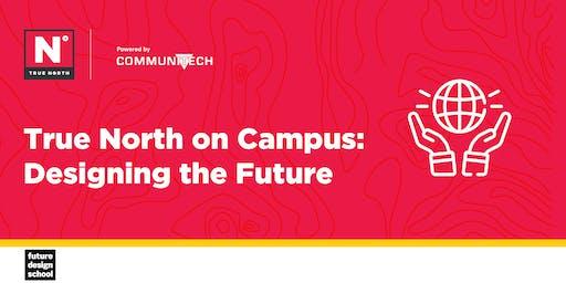 True North on Campus: Designing the Future