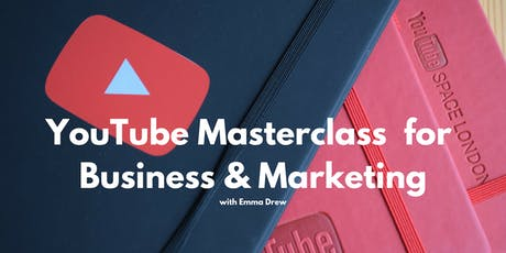 YouTube Masterclass for Business & Marketing tickets