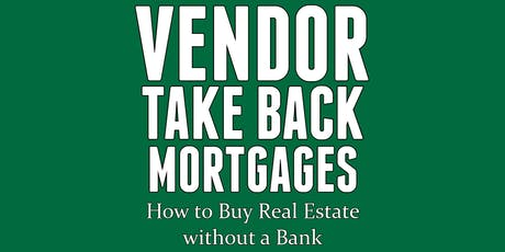 Vendor Take Back Mortgages - How to Buy Real Estate Without a Bank tickets