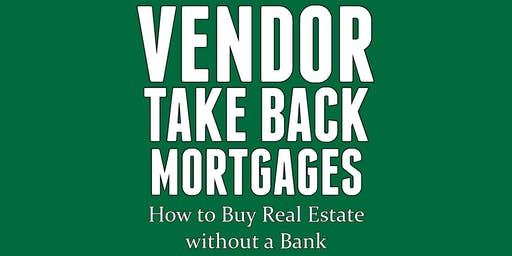 Vendor Take Back Mortgages - How to Buy Real Estate Without a Bank