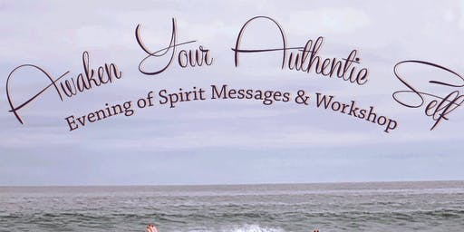 Awaken Your Authentic Self Evening of Spirit Messages and Workshop in MONTEREY